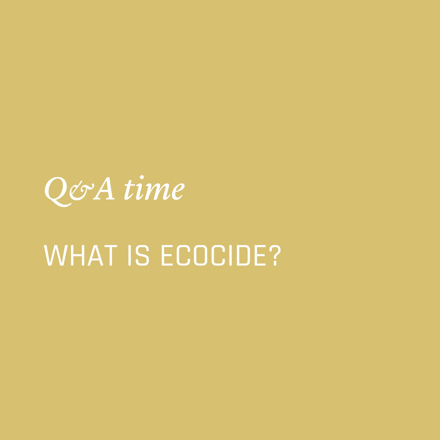 What is ecocide? Environment Environmental Questions FAQs Frequently Asked Questions Climate Change Plastics Oceans Animals Nowhere & Everywhere