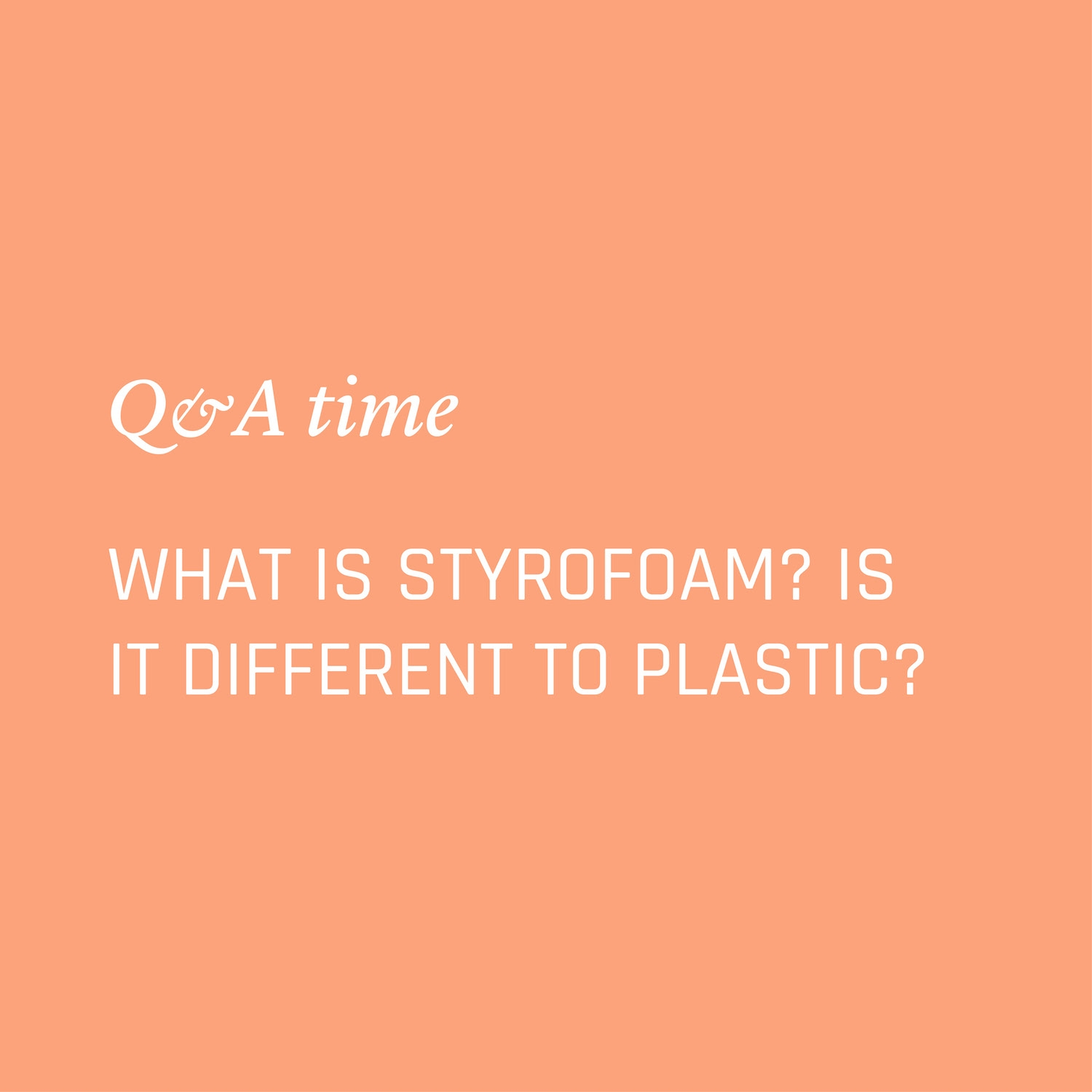 What is styrofoam? Is styrofoam different to plastic? Environment Environmental Questions FAQs Frequently Asked Questions Climate Change Plastics Oceans Animals Nowhere & Everywhere