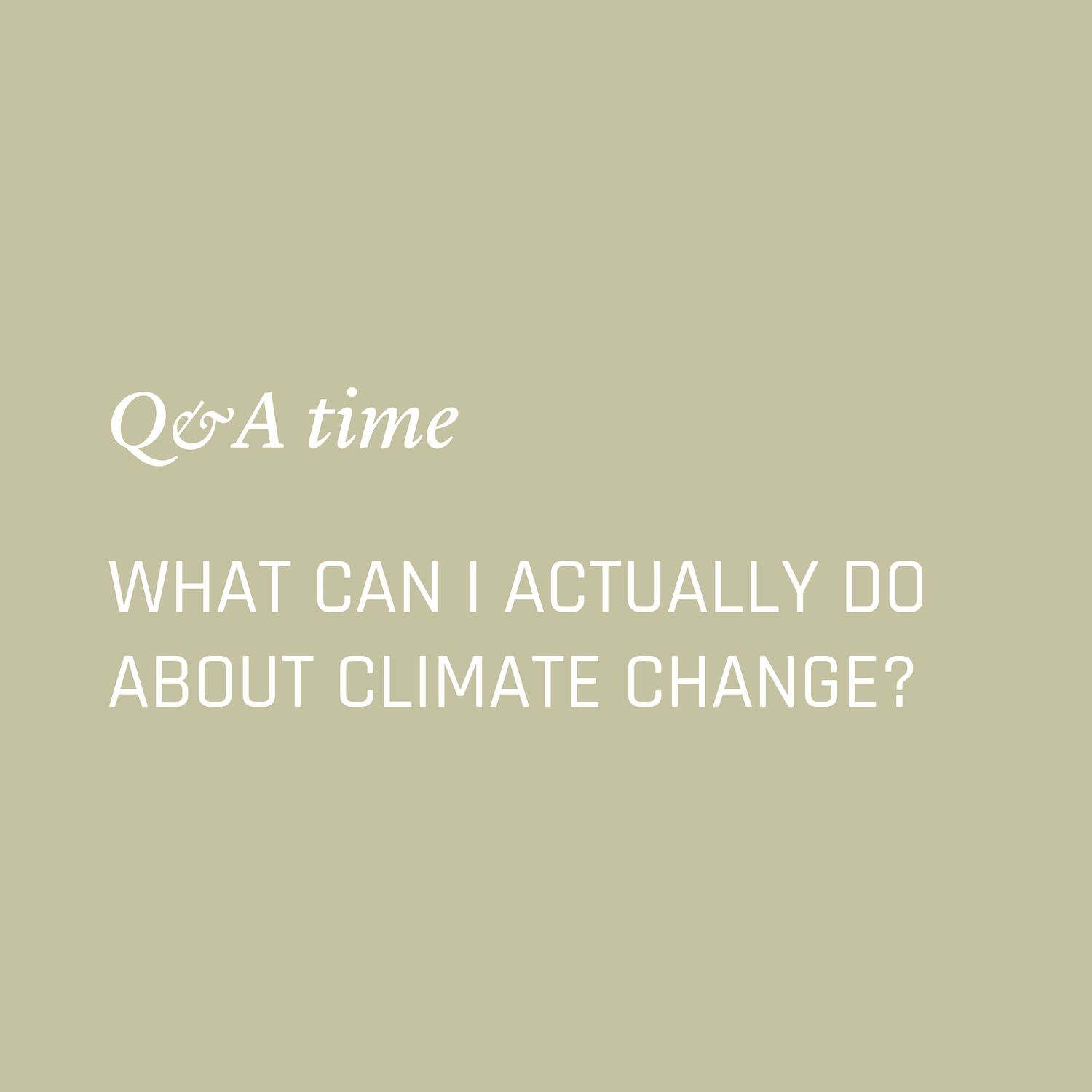 What can I do about climate change personally? Environment Environmental Questions FAQs Frequently Asked Questions Climate Change Plastics Oceans Animals Nowhere & Everywhere