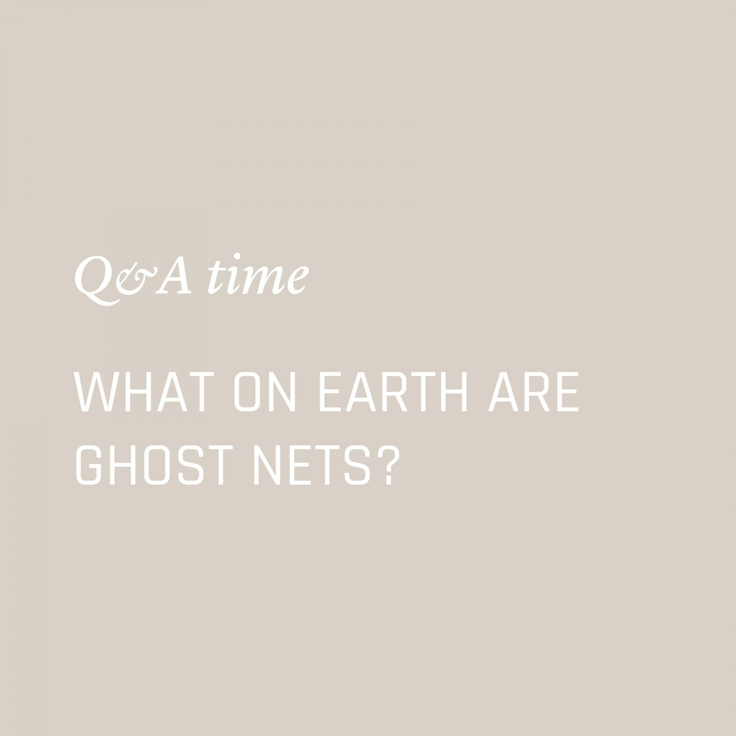 What are ghost nets? Nowhere & Everywhere Environmentalism Questions Sustainability Climate Change Plastic Free Zero Waste