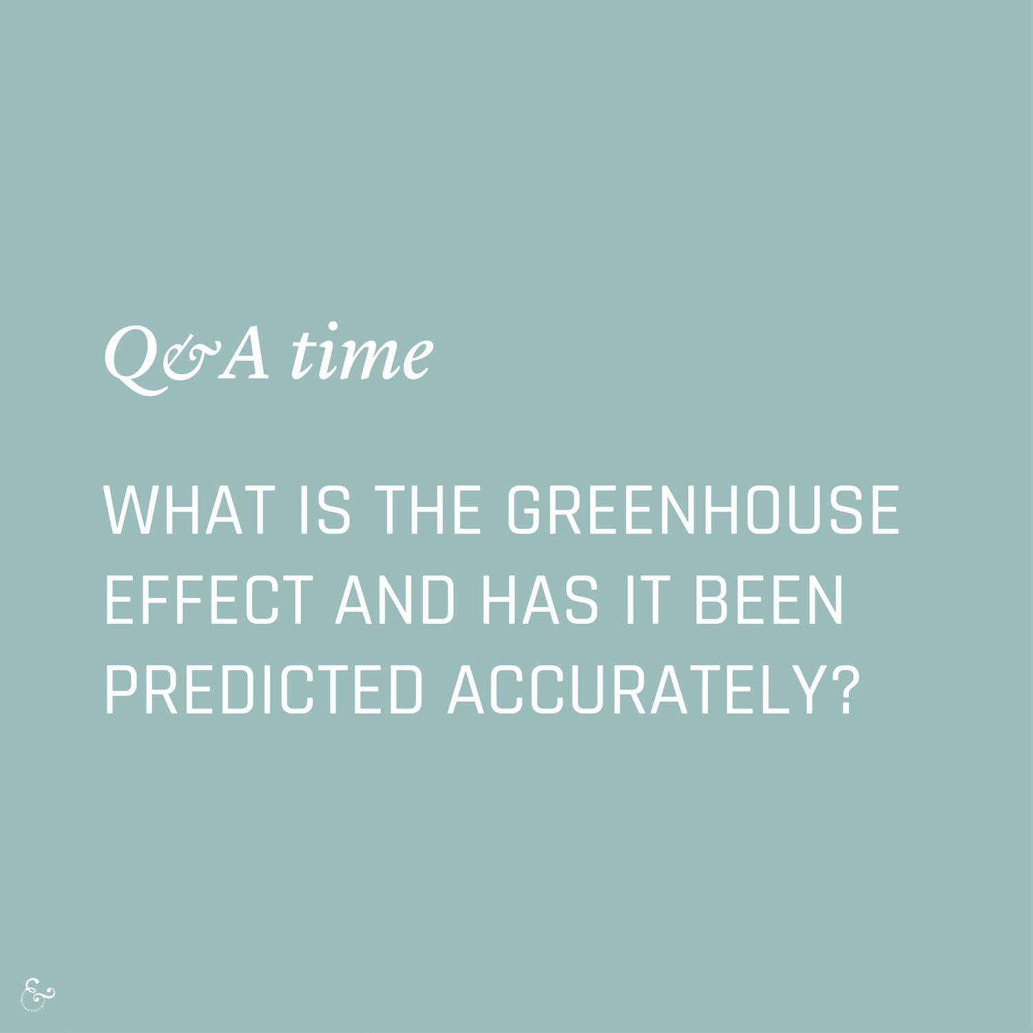 What is the greenhouse effect and has it been predicted accurately? Nowhere & Everywhere Environmental FAQs Lis Dingjan